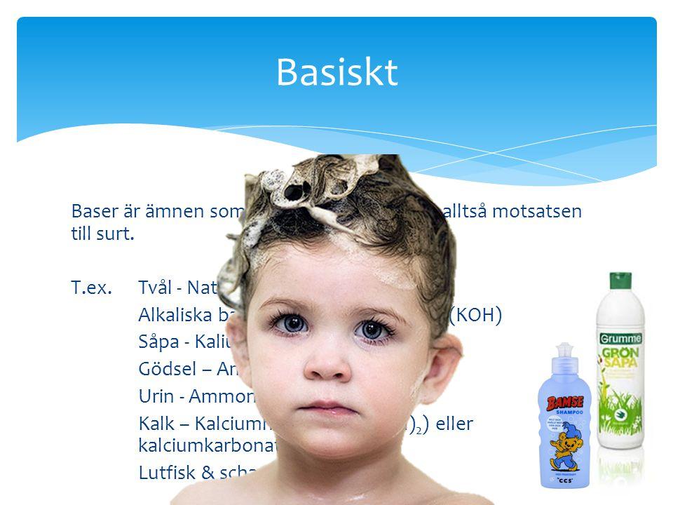 Baser är ämnen som gör lösningar basiska, alltså motsatsen till surt. T.ex. Tvål - Natriumhydroxid (NaOH) Alkaliska batterier - Kaliumhydroxid (KOH) S