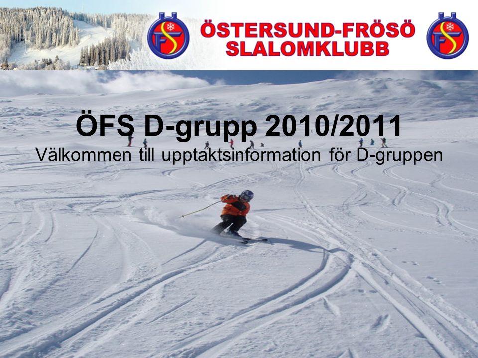 ÖFS D-grupp 2010/2011 Välkommen till upptaktsinformation för D-gruppen