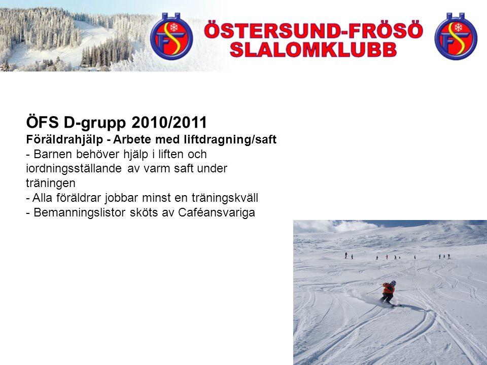 ÖFS D-grupp 2010/2011 Föräldrahjälp - Arbete med liftdragning/saft - Barnen behöver hjälp i liften och iordningsställande av varm saft under träningen - Alla föräldrar jobbar minst en träningskväll - Bemanningslistor sköts av Caféansvariga