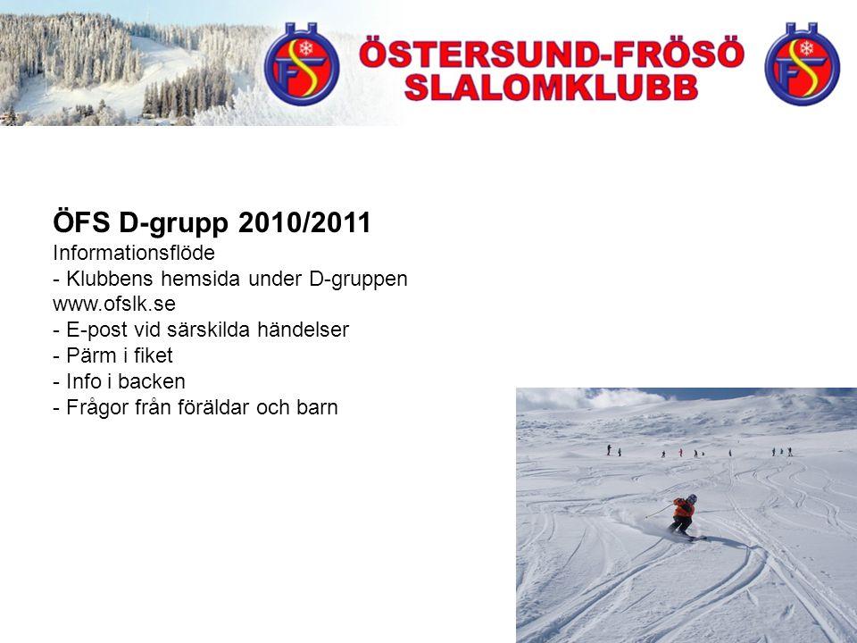 ÖFS D-grupp 2010/2011 Informationsflöde - Klubbens hemsida under D-gruppen www.ofslk.se - E-post vid särskilda händelser - Pärm i fiket - Info i backen - Frågor från föräldar och barn