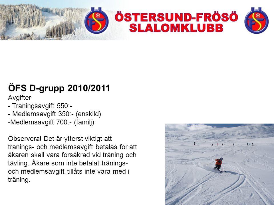 ÖFS D-grupp 2010/2011 Avgifter - Träningsavgift 550:- - Medlemsavgift 350:- (enskild) -Medlemsavgift 700:- (familj) Observera.