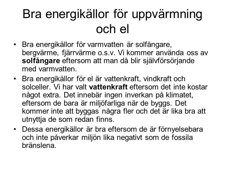 Bra energikällor för uppvärmning och el Bra energikällor för varmvatten är solfångare, bergvärme, fjärrvärme o.s.v.