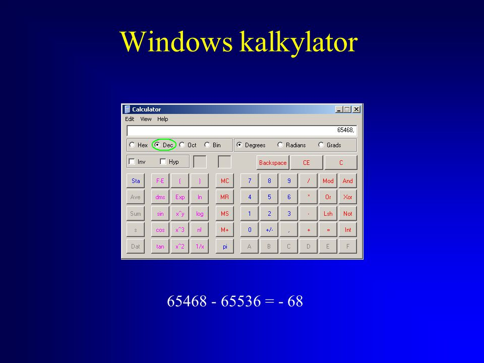 Windows kalkylator 65468 - 65536 = - 68