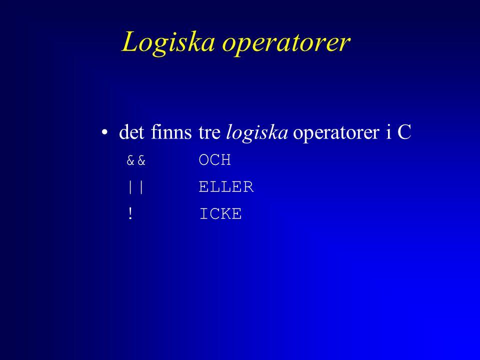 Logiska operatorer det finns tre logiska operatorer i C && OCH ||ELLER !ICKE
