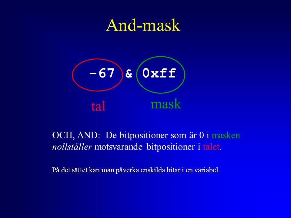 And-mask -67 & 0xff tal mask OCH, AND: De bitpositioner som är 0 i masken nollställer motsvarande bitpositioner i talet. På det sättet kan man påverka