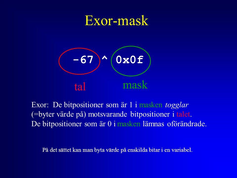 Exor-mask -67 ^ 0x0f tal mask Exor: De bitpositioner som är 1 i masken togglar (=byter värde på) motsvarande bitpositioner i talet.