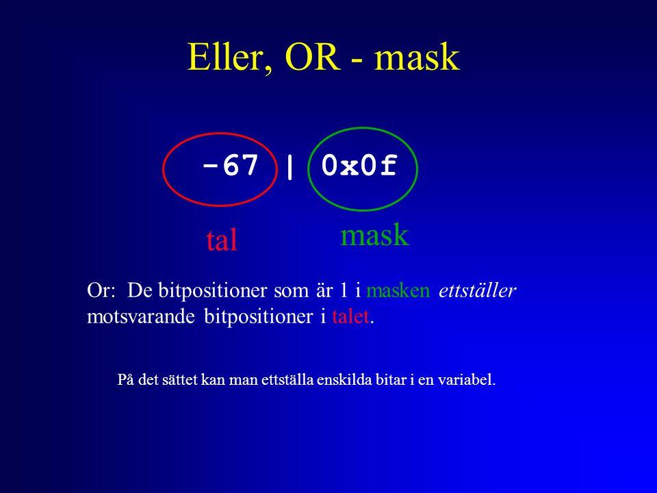Eller, OR - mask -67 | 0x0f tal mask Or: De bitpositioner som är 1 i masken ettställer motsvarande bitpositioner i talet.
