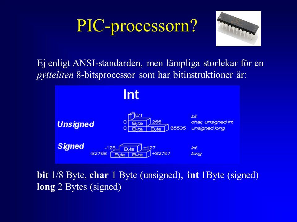 PIC-processorn? Ej enligt ANSI-standarden, men lämpliga storlekar för en pytteliten 8-bitsprocessor som har bitinstruktioner är: bit 1/8 Byte, char 1