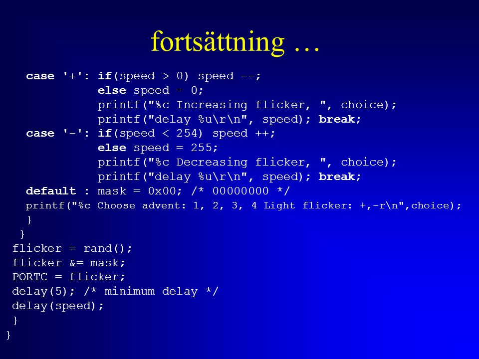 fortsättning … case '+': if(speed > 0) speed --; else speed = 0; printf(