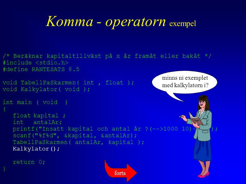 Komma - operatorn exempel /* Beräknar kapitaltillväxt på x år framåt eller bakåt */ #include #define RANTESATS 8.5 void TabellPaSkarmen( int, float );