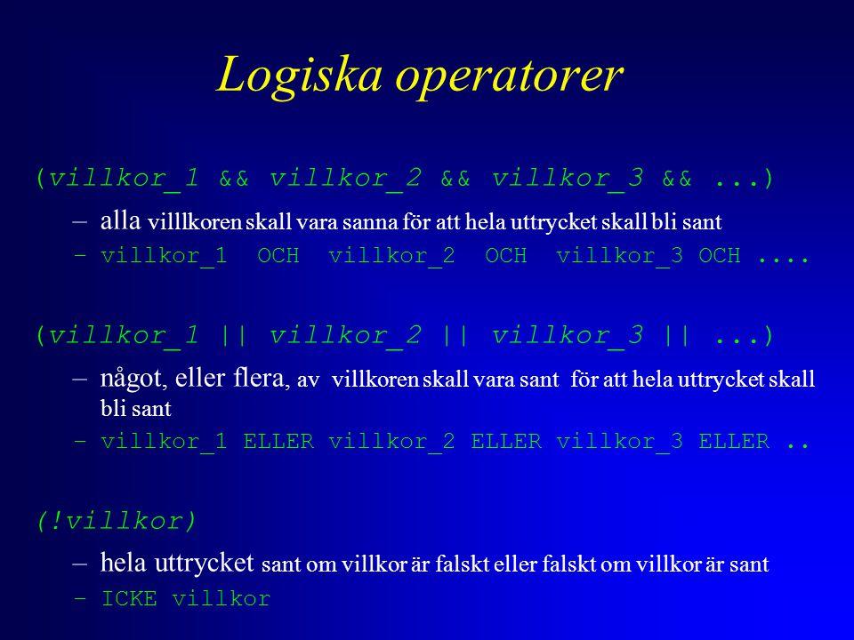 Logiska operatorer (villkor_1 && villkor_2 && villkor_3 &&...) –alla villlkoren skall vara sanna för att hela uttrycket skall bli sant –villkor_1 OCH villkor_2 OCH villkor_3 OCH....