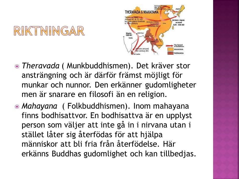  Theravada ( Munkbuddhismen). Det kräver stor ansträngning och är därför främst möjligt för munkar och nunnor. Den erkänner gudomligheter men är snar