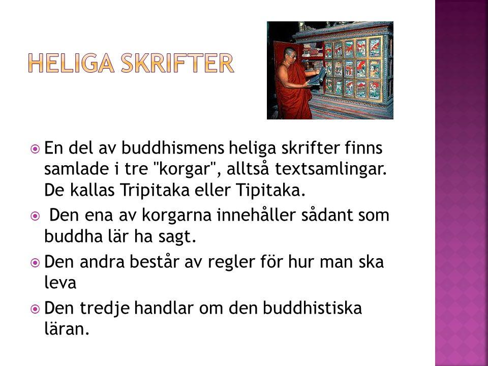  En del av buddhismens heliga skrifter finns samlade i tre korgar , alltså textsamlingar.