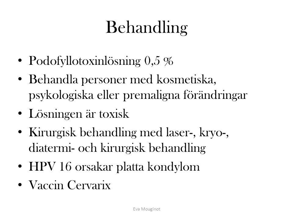 Behandling Podofyllotoxinlösning 0,5 % Behandla personer med kosmetiska, psykologiska eller premaligna förändringar Lösningen är toxisk Kirurgisk beha