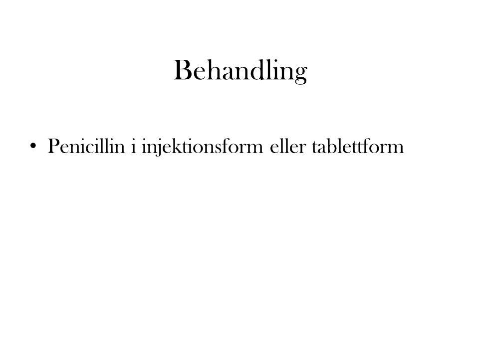 Behandling Penicillin i injektionsform eller tablettform