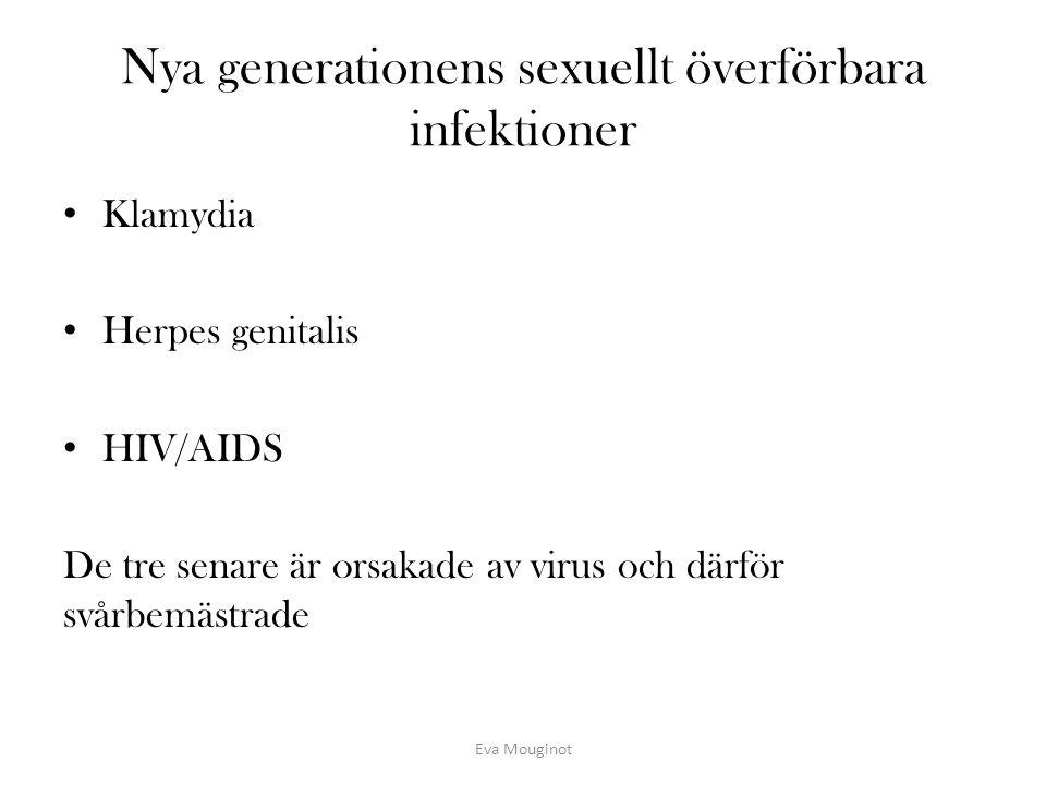 Nya generationens sexuellt överförbara infektioner Klamydia Herpes genitalis HIV/AIDS De tre senare är orsakade av virus och därför svårbemästrade Eva