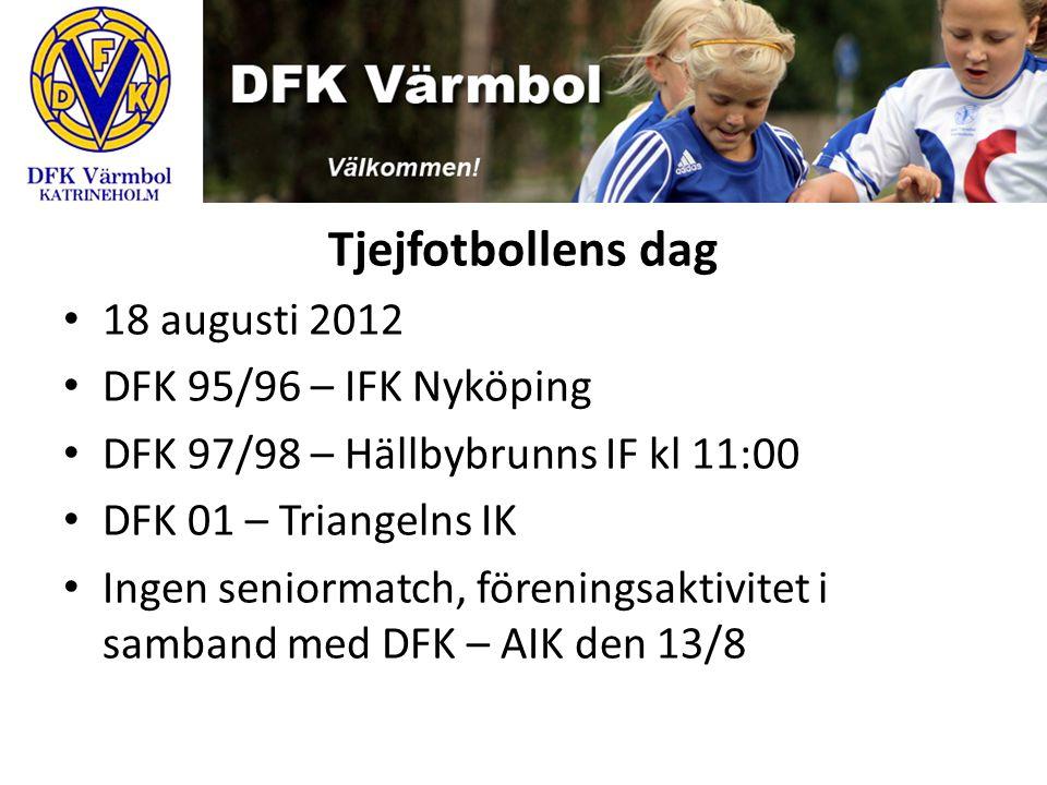 Tjejfotbollens dag 18 augusti 2012 DFK 95/96 – IFK Nyköping DFK 97/98 – Hällbybrunns IF kl 11:00 DFK 01 – Triangelns IK Ingen seniormatch, föreningsak