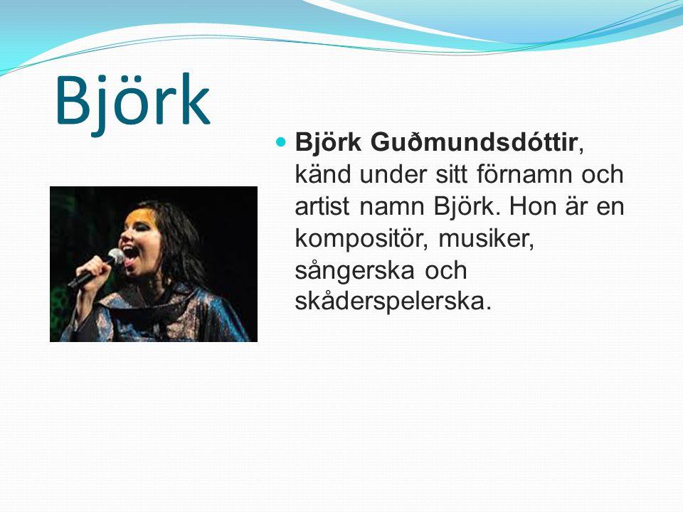 Björk Björk Guðmundsdóttir, känd under sitt förnamn och artist namn Björk. Hon är en kompositör, musiker, sångerska och skåderspelerska.