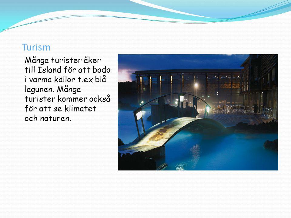 Turism Många turister åker till Island för att bada i varma källor t.ex blå lagunen. Många turister kommer också för att se klimatet och naturen.