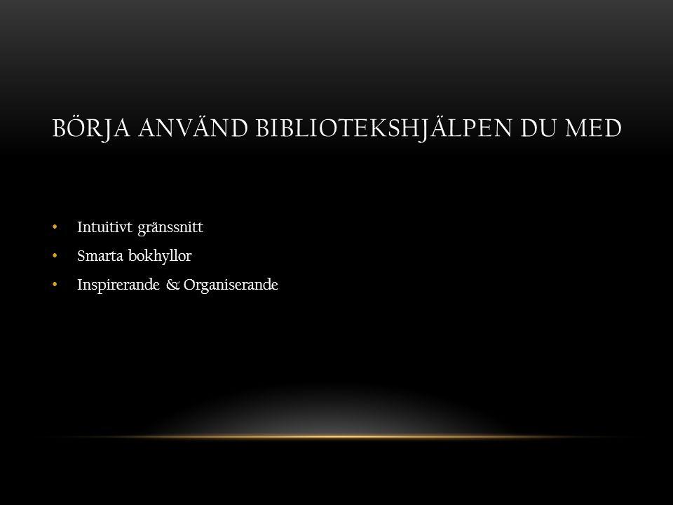 BÖRJA ANVÄND BIBLIOTEKSHJÄLPEN DU MED Intuitivt gränssnitt Smarta bokhyllor Inspirerande & Organiserande