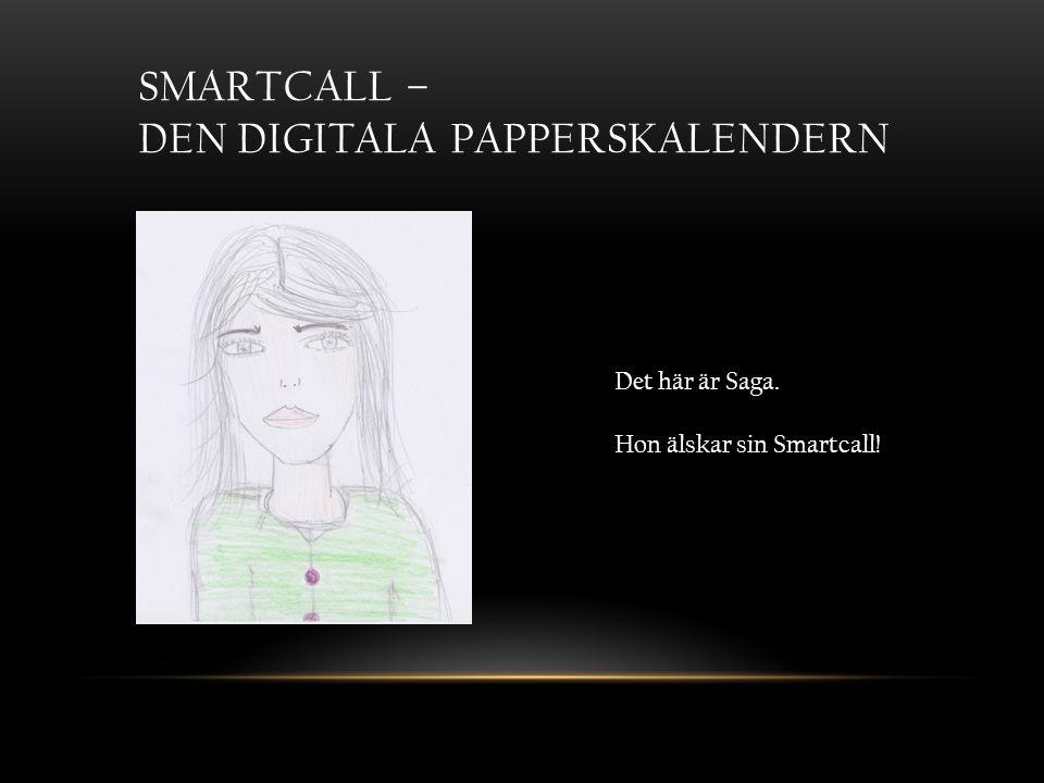 SMARTCALL – DEN DIGITALA PAPPERSKALENDERN Det här är Saga. Hon älskar sin Smartcall!