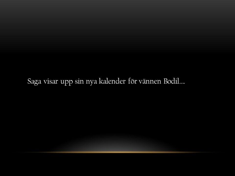 Saga visar upp sin nya kalender för vännen Bodil….