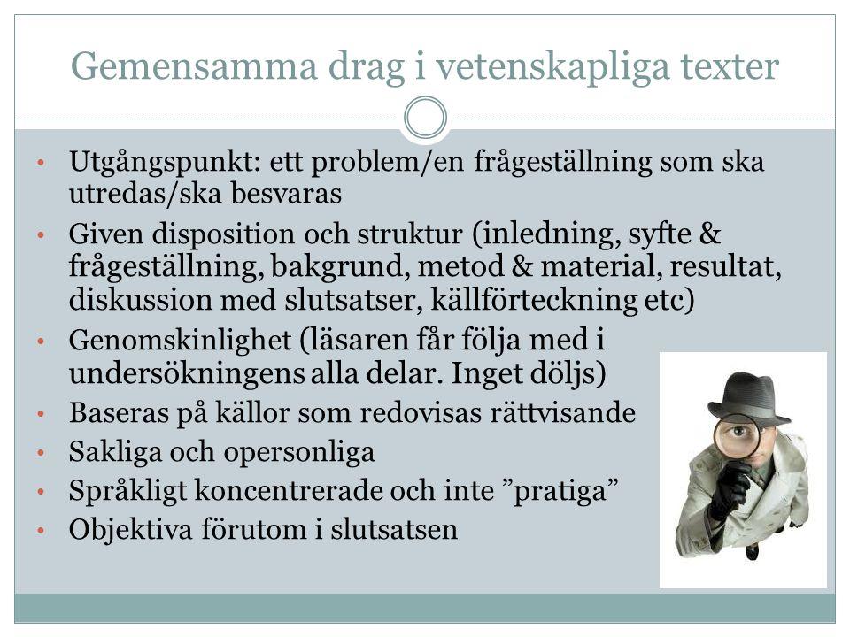 Gemensamma drag i vetenskapliga texter Utgångspunkt: ett problem/en frågeställning som ska utredas/ska besvaras Given disposition och struktur (inledn