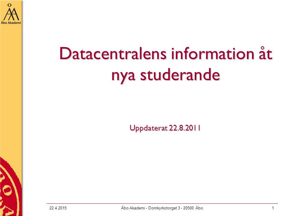 22.4.2015Åbo Akademi - Domkyrkotorget 3 - 20500 Åbo1 Datacentralens information åt nya studerande Uppdaterat 22.8.2011