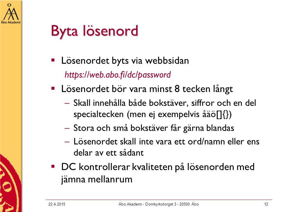 22.4.2015Åbo Akademi - Domkyrkotorget 3 - 20500 Åbo12 Byta lösenord  Lösenordet byts via webbsidan https://web.abo.fi/dc/password  Lösenordet bör va