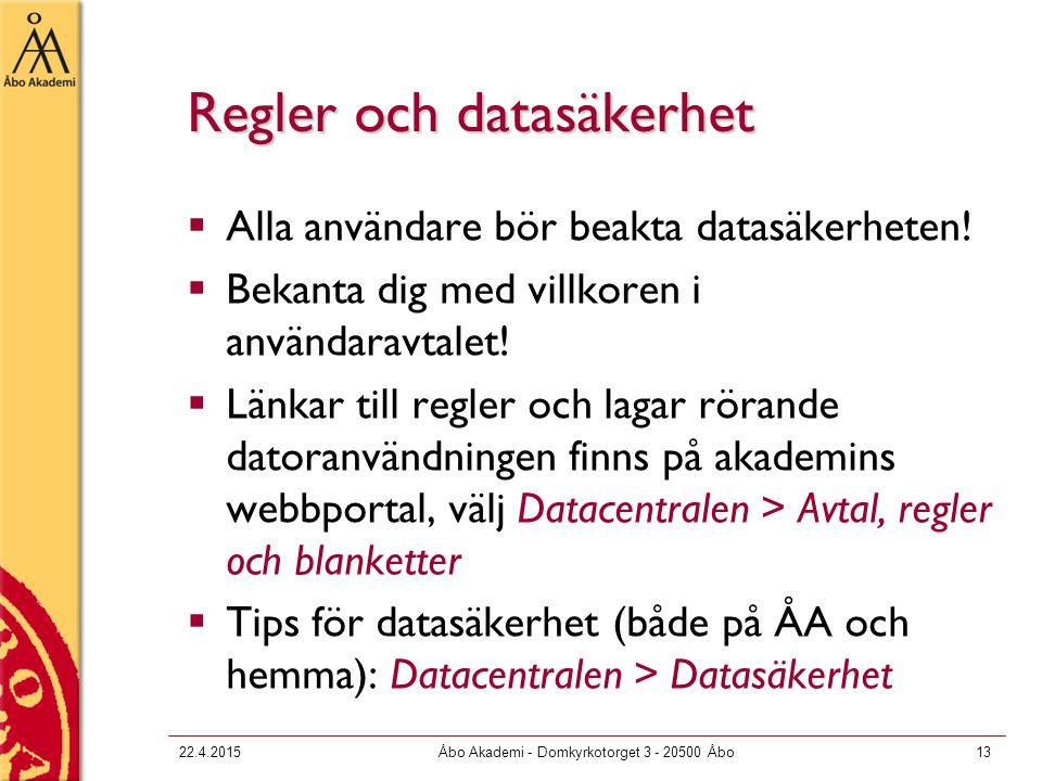22.4.2015Åbo Akademi - Domkyrkotorget 3 - 20500 Åbo13 Regler och datasäkerhet  Alla användare bör beakta datasäkerheten!  Bekanta dig med villkoren