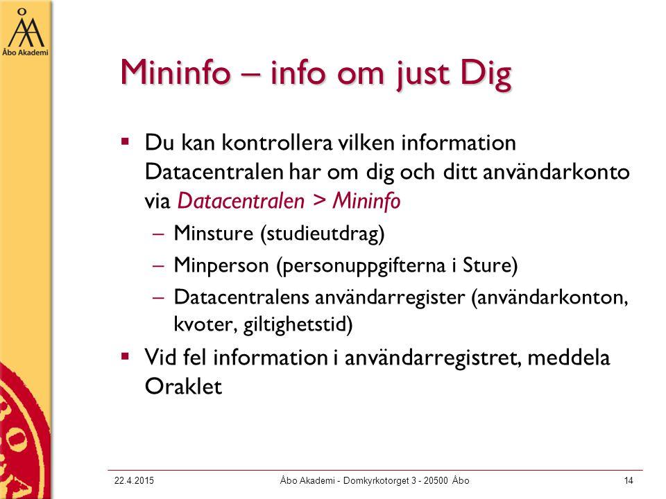 22.4.2015Åbo Akademi - Domkyrkotorget 3 - 20500 Åbo14 Mininfo – info om just Dig  Du kan kontrollera vilken information Datacentralen har om dig och