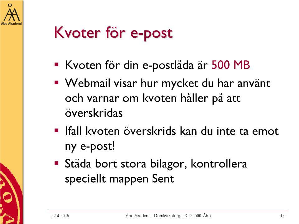 22.4.2015Åbo Akademi - Domkyrkotorget 3 - 20500 Åbo17 Kvoter för e-post  Kvoten för din e-postlåda är 500 MB  Webmail visar hur mycket du har använt och varnar om kvoten håller på att överskridas  Ifall kvoten överskrids kan du inte ta emot ny e-post.