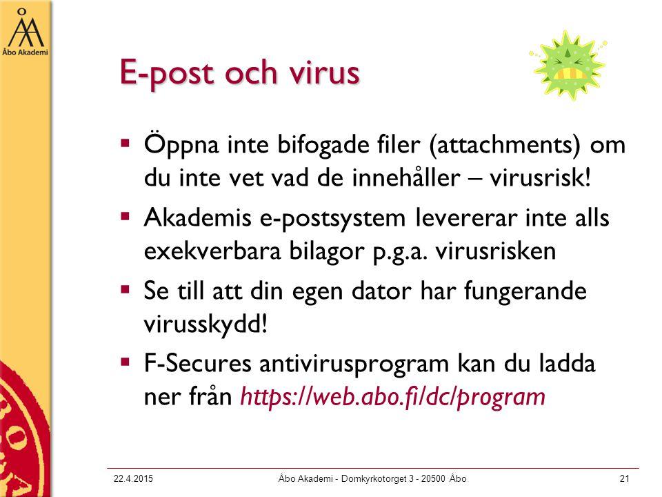 22.4.2015Åbo Akademi - Domkyrkotorget 3 - 20500 Åbo21 E-post och virus  Öppna inte bifogade filer (attachments) om du inte vet vad de innehåller – virusrisk.