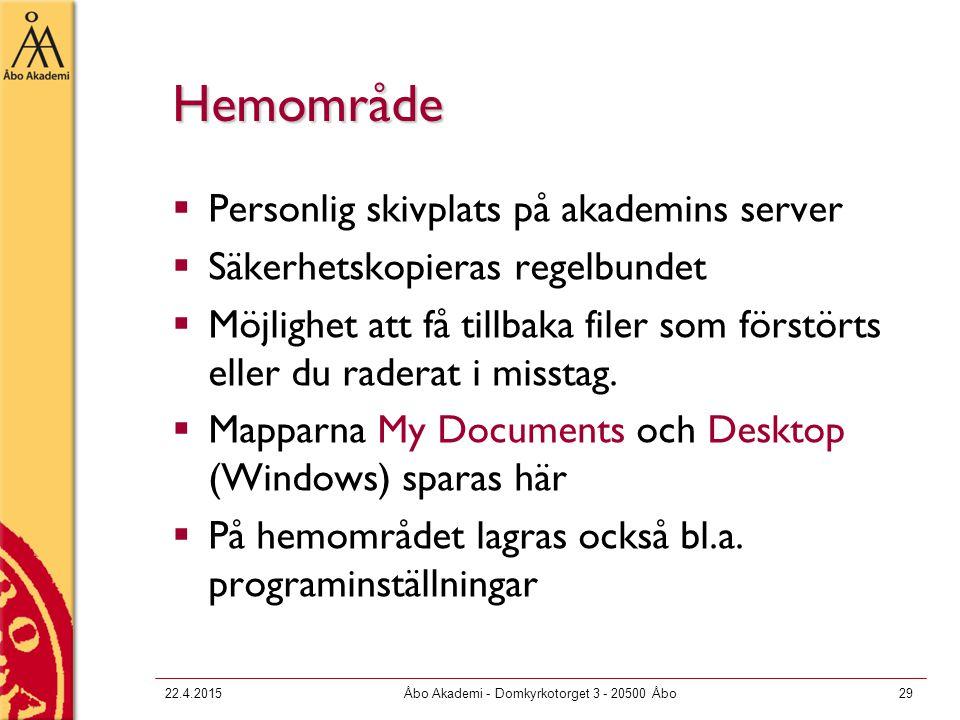 22.4.2015Åbo Akademi - Domkyrkotorget 3 - 20500 Åbo29 Hemområde  Personlig skivplats på akademins server  Säkerhetskopieras regelbundet  Möjlighet att få tillbaka filer som förstörts eller du raderat i misstag.