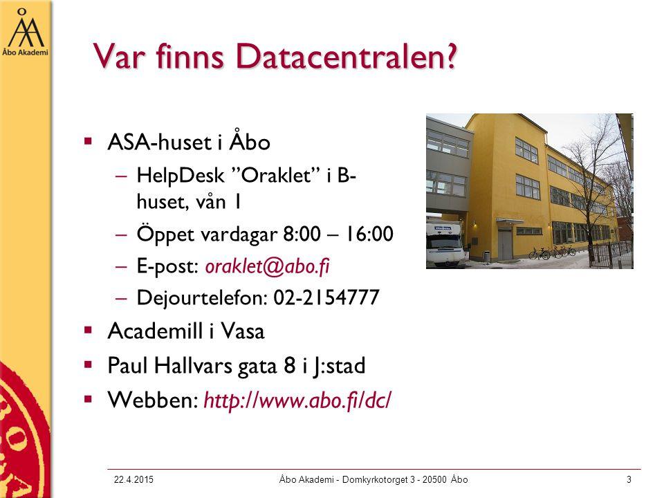"22.4.2015Åbo Akademi - Domkyrkotorget 3 - 20500 Åbo3 Var finns Datacentralen?  ASA-huset i Åbo –HelpDesk ""Oraklet"" i B- huset, vån 1 –Öppet vardagar"