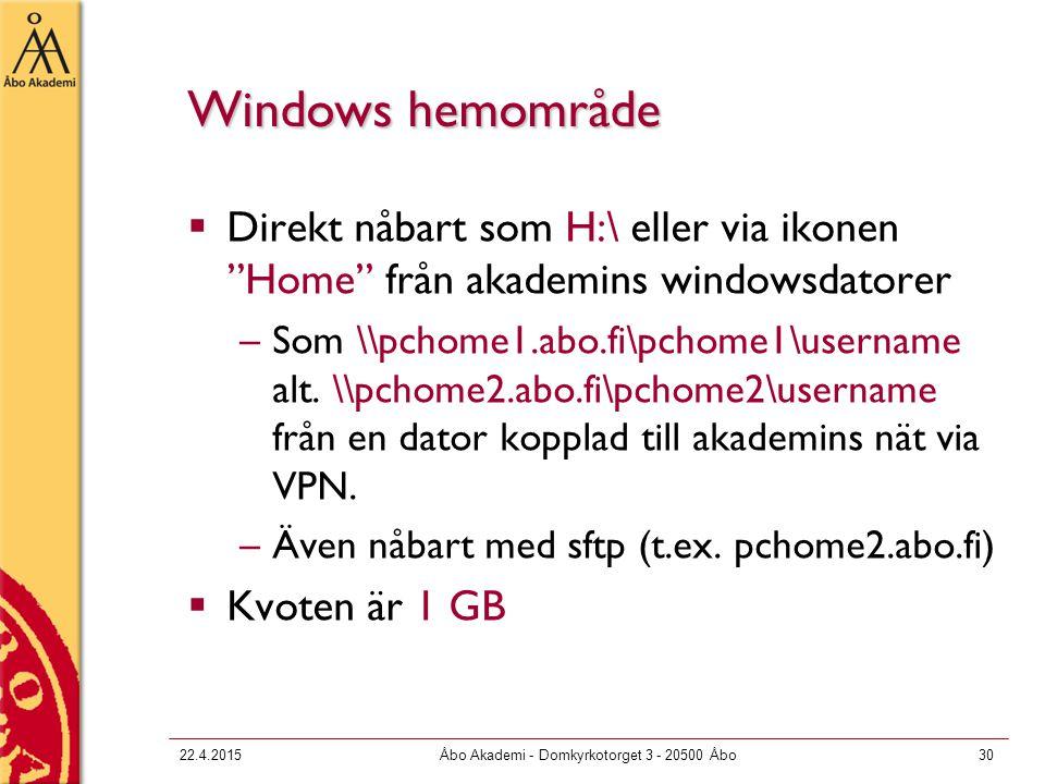 "22.4.2015Åbo Akademi - Domkyrkotorget 3 - 20500 Åbo30 Windows hemområde  Direkt nåbart som H:\ eller via ikonen ""Home"" från akademins windowsdatorer"