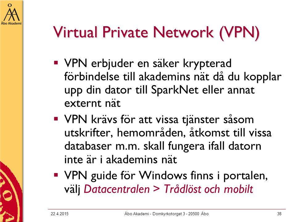 22.4.2015Åbo Akademi - Domkyrkotorget 3 - 20500 Åbo38 Virtual Private Network (VPN)  VPN erbjuder en säker krypterad förbindelse till akademins nät d