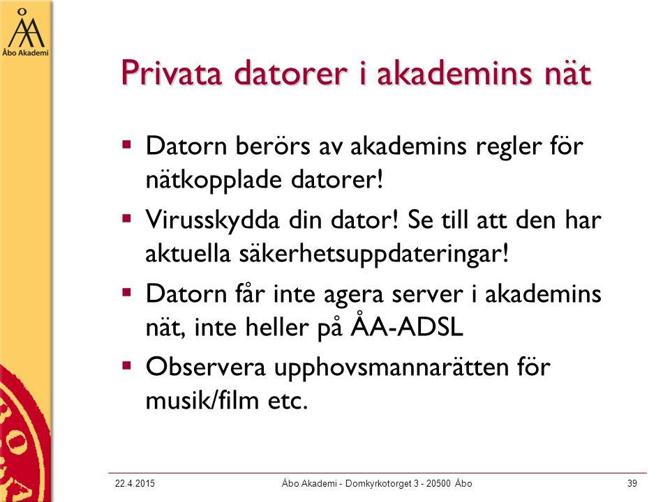 22.4.2015Åbo Akademi - Domkyrkotorget 3 - 20500 Åbo39 Privata datorer i akademins nät  Datorn berörs av akademins regler för nätkopplade datorer.