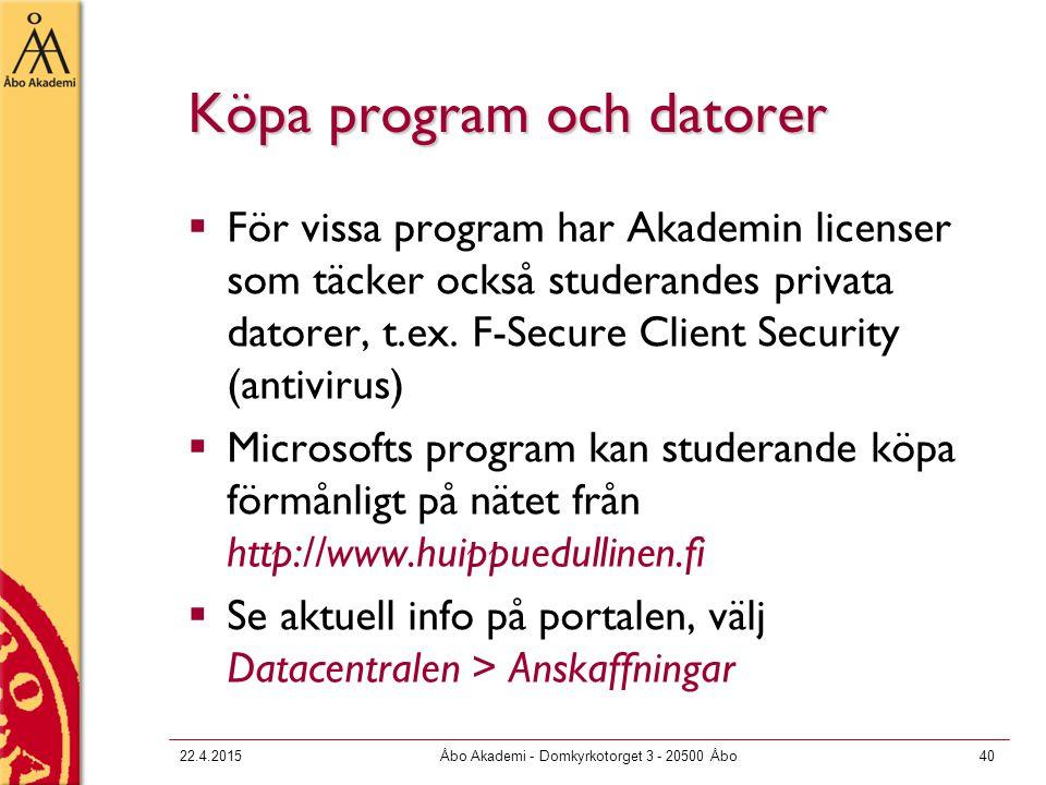 22.4.2015Åbo Akademi - Domkyrkotorget 3 - 20500 Åbo40 Köpa program och datorer  För vissa program har Akademin licenser som täcker också studerandes
