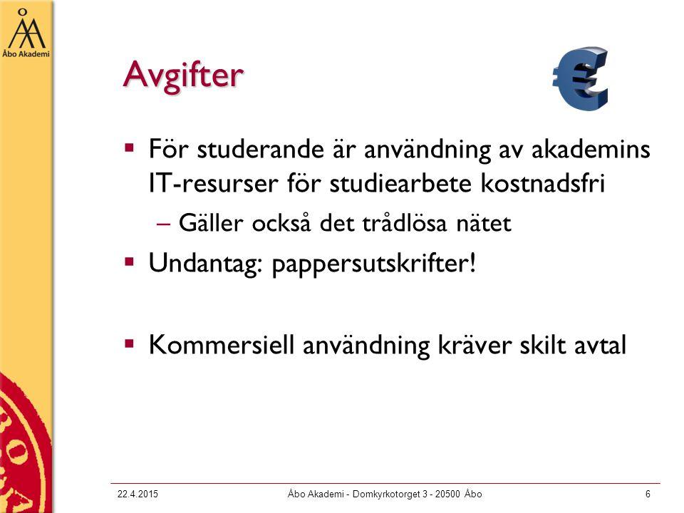 22.4.2015Åbo Akademi - Domkyrkotorget 3 - 20500 Åbo6 Avgifter  För studerande är användning av akademins IT-resurser för studiearbete kostnadsfri –Gä