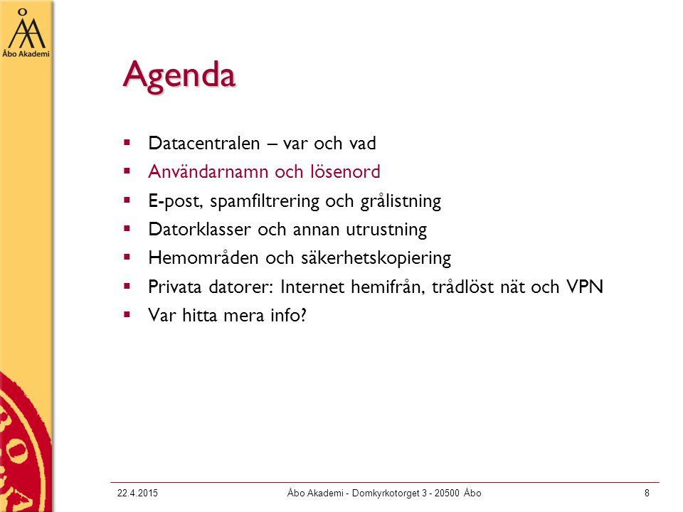22.4.2015Åbo Akademi - Domkyrkotorget 3 - 20500 Åbo8 Agenda  Datacentralen – var och vad  Användarnamn och lösenord  E-post, spamfiltrering och grå