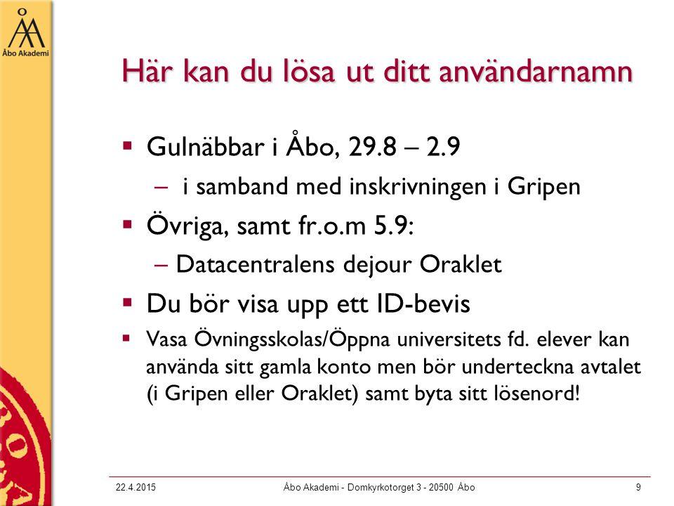22.4.2015Åbo Akademi - Domkyrkotorget 3 - 20500 Åbo9 Här kan du lösa ut ditt användarnamn  Gulnäbbar i Åbo, 29.8 – 2.9 – i samband med inskrivningen
