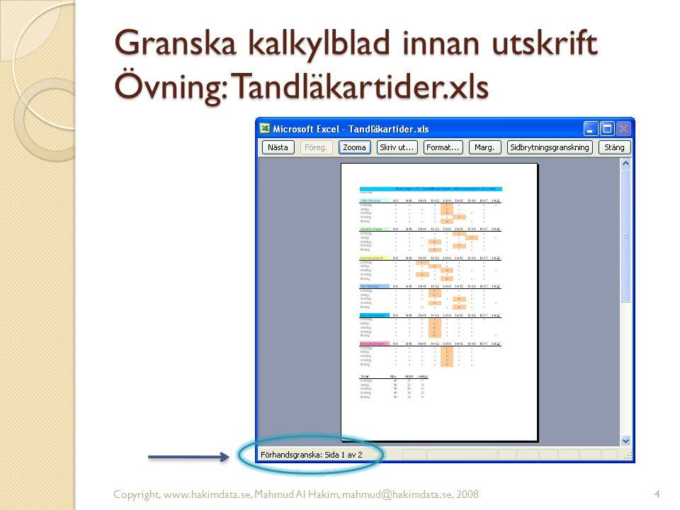 Granska kalkylblad innan utskrift Övning: Tandläkartider.xls Copyright, www.hakimdata.se, Mahmud Al Hakim, mahmud@hakimdata.se, 20084