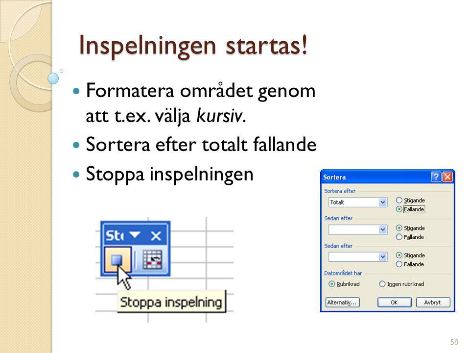 Inspelningen startas. Formatera området genom att t.ex.