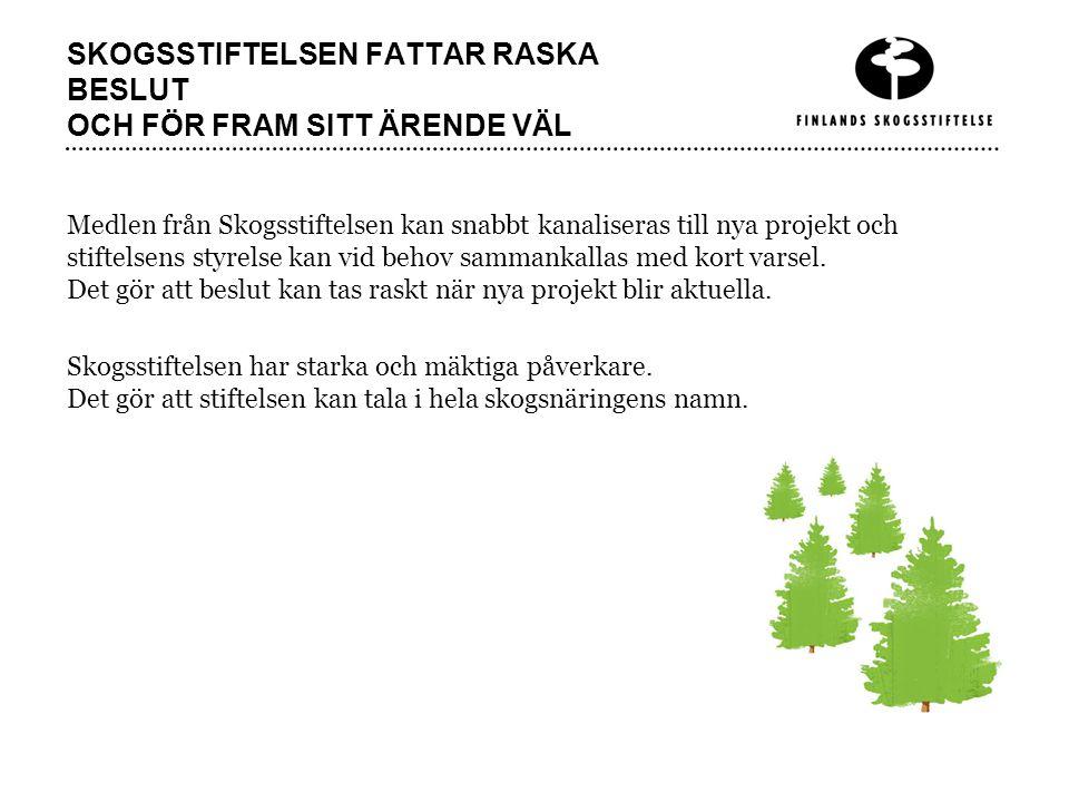 SKOGSSTIFTELSEN FATTAR RASKA BESLUT OCH FÖR FRAM SITT ÄRENDE VÄL Medlen från Skogsstiftelsen kan snabbt kanaliseras till nya projekt och stiftelsens styrelse kan vid behov sammankallas med kort varsel.