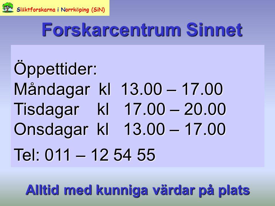 Forskarcentrum Sinnet Öppettider: Måndagar kl 13.00 – 17.00 Tisdagar kl 17.00 – 20.00 Onsdagar kl 13.00 – 17.00 Tel: 011 – 12 54 55 Sl ä ktforskarna i Norrk ö ping (SiN) Alltid med kunniga värdar på plats