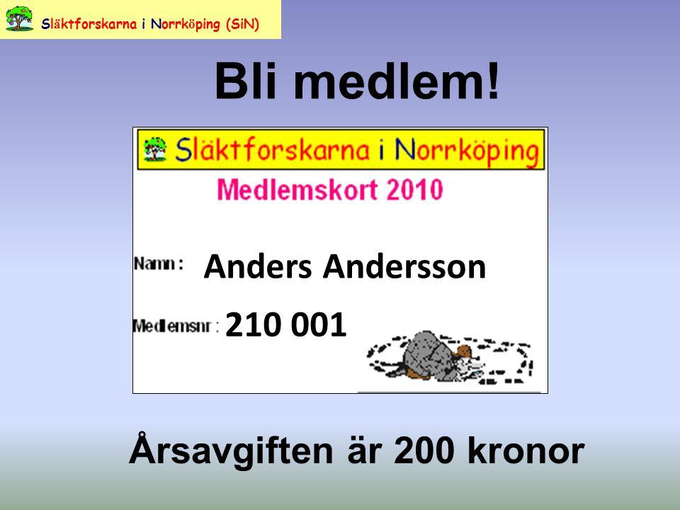 Bli medlem! Årsavgiften är 200 kronor Sl ä ktforskarna i Norrk ö ping (SiN) Anders Andersson 210 001