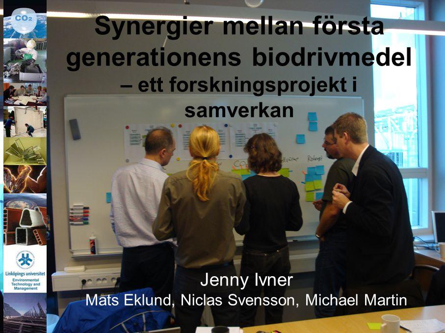 Synergier mellan första generationens biodrivmedel – ett forskningsprojekt i samverkan Jenny Ivner Mats Eklund, Niclas Svensson, Michael Martin
