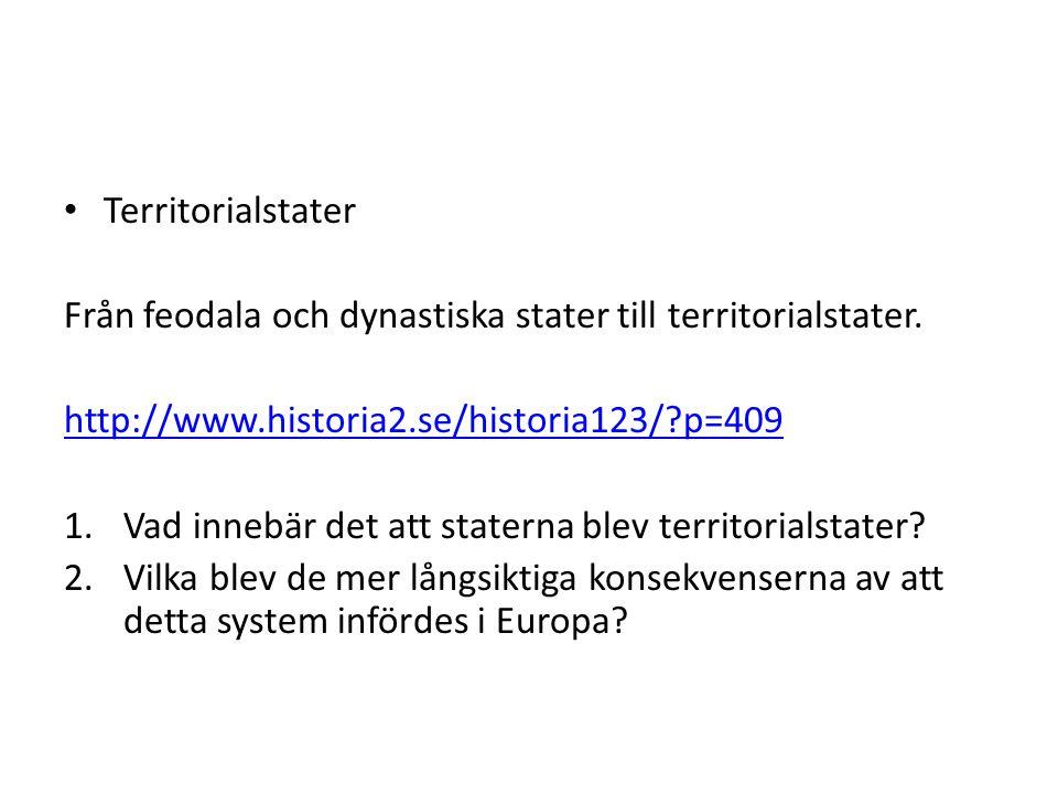 Territorialstater Från feodala och dynastiska stater till territorialstater. http://www.historia2.se/historia123/?p=409 1.Vad innebär det att staterna