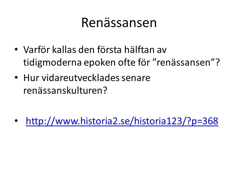 """Renässansen Varför kallas den första hälftan av tidigmoderna epoken ofte för """"renässansen""""? Hur vidareutvecklades senare renässanskulturen? http://www"""